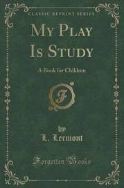 My Play Is Study by L Lermont