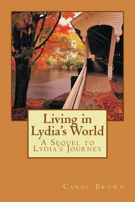 Living in Lydia's World: A Sequel to Lydia's Journey by Carol Brown (D'overbroecks College, Oxford)