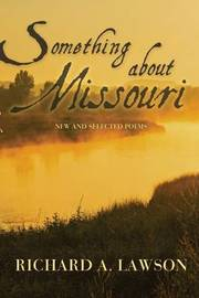 Something about Missouri: New and Selected Poems by Richard A Lawson image