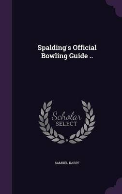 Spalding's Official Bowling Guide .. by Samuel Karpf image