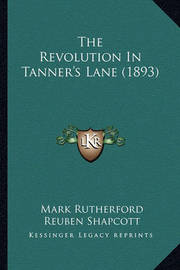 The Revolution in Tanner's Lane (1893) by Mark Rutherford