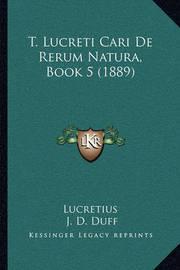 T. Lucreti Cari de Rerum Natura, Book 5 (1889) T. Lucreti Cari de Rerum Natura, Book 5 (1889) by Lucretius