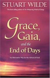 Grace, Gaia and the End of Days: An Alternative Way for the Advanced Soul by Stuart Wilde
