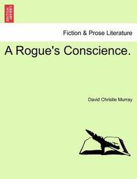 A Rogue's Conscience. by David Christie Murray