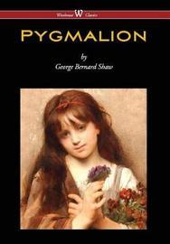 Pygmalion (Wisehouse Classics Edition) (2016) by George Bernard Shaw