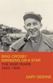 Bing Crosby: Swinging on a Star by Gary Giddins