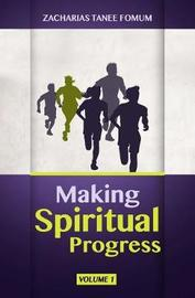 Making Spiritual Progress by Zacharias Tanee Fomum