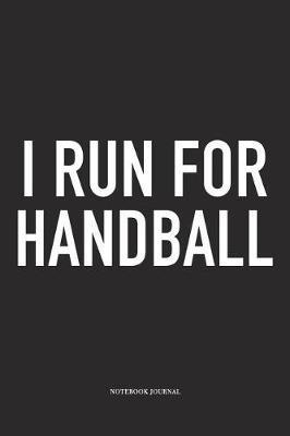 I Run For Handball by Getthread Handball Journals