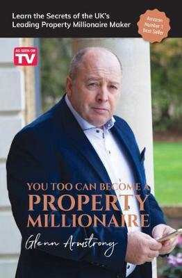 You Too Can Become a Property Millionaire by Glenn Armstrong