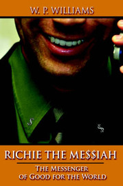 Richie the Messiah: The Messenger of Good for the World by W.P. Williams image