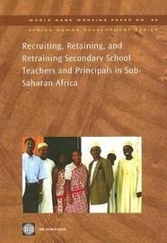 Recruiting, Retaining, and Retraining Secondary School Teachers and Principals in Sub-Saharan Africa by Aidan G Mulkeen