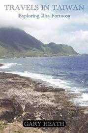 Travels in Taiwan: Exploring Ilha Formosa by Gary Heath image