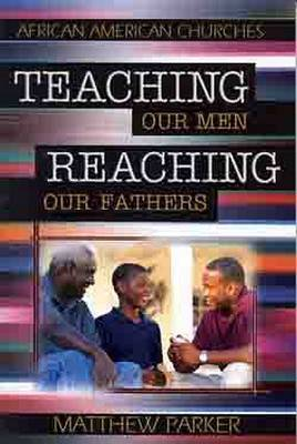 Teaching Our Men, Reaching Our Fathers by Mr. Matthew Parker image