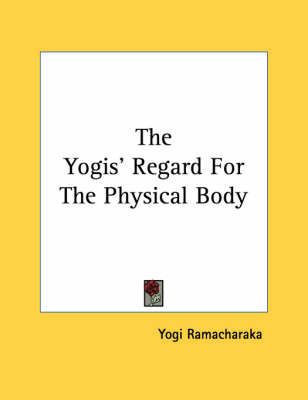The Yogis' Regard for the Physical Body by Yogi Ramacharaka