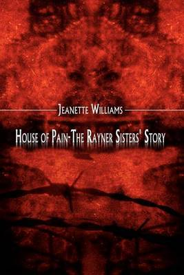 House of Pain-the Rayner Sisters' Story by Jeanette Williams