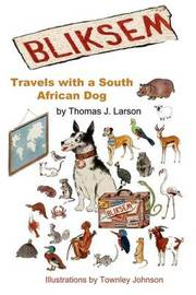 Bliksem: Travels with a South African Dog by Thomas J Larson, Ph.D. image