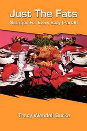 Just the Fats: Nutrition for Every Body (Part II) by Tracy W. Burke image