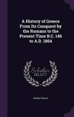 A History of Greece from Its Conquest by the Romans to the Present Time B.C. 146 to A.D. 1864 by George Finlay image