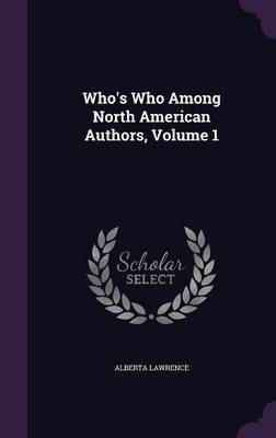 Who's Who Among North American Authors, Volume 1 by Alberta Lawrence