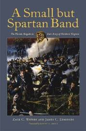 A Small But Spartan Band: The Florida Brigade in Lee's Army of Northern Virginia by Zack C Waters image