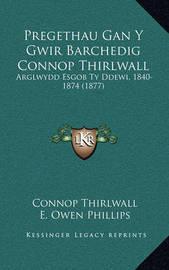 Pregethau Gan y Gwir Barchedig Connop Thirlwall: Arglwydd Esgob Ty Ddewi, 1840-1874 (1877) by Connop Thirlwall