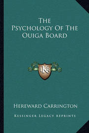 The Psychology of the Ouiga Board by Hereward Carrington