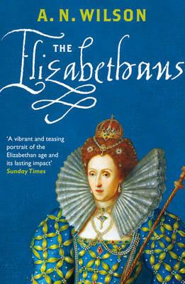 The Elizabethans by A.N. Wilson