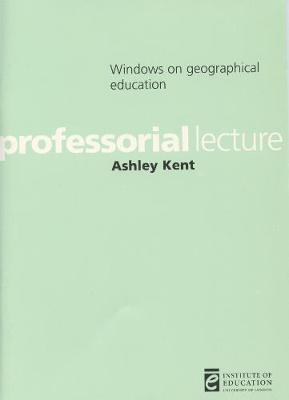 Windows on geographical education by Ashley Kent