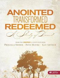 Anointed, Transformed, Redeemed - Bible Study Book by Beth Moore