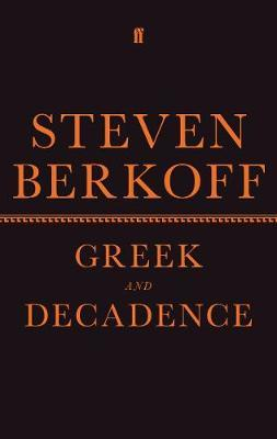 Greek and Decadence by Steven Berkoff