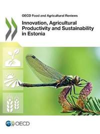 Innovation, agricultural productivity and sustainability in Estonia by Oecd