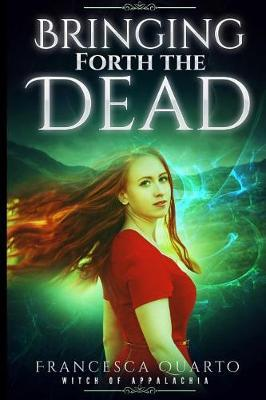 Bringing Forth the Dead by Francesca Quarto