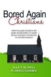 Bored Again Christians by N Doug Gamble
