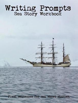 Writing Prompts Sea Story Workbook by Cyrus Towns Brady
