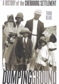 A Dumping Ground: the History of Cherbourg Settlement 1900 - 1940 by Blake Thom image