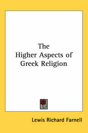 The Higher Aspects of Greek Religion by Lewis Richard Farnell image