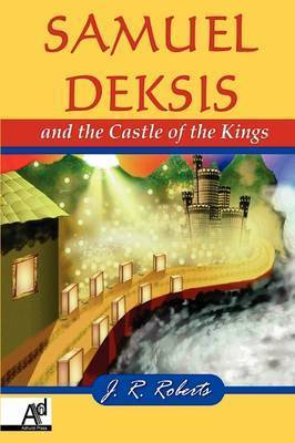 Samuel Deksis and the Castle of the Kings by James Roberts