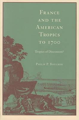 France and the American Tropics to 1700 by Philip P. Boucher