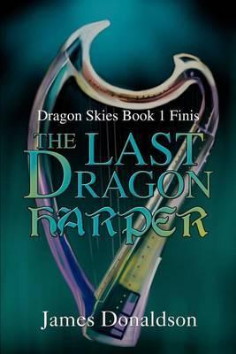 The Last Dragon Harper: Dragon Skies Book 1 Finis by James Donaldson