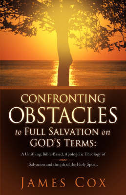 Confronting Obstacles to Full Salvation on God's Terms by James Cox