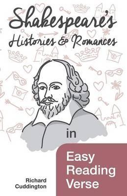 Shakespeare's Histories & Romances in Easy Reading Verse by Richard Cuddington