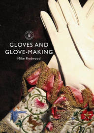 Gloves and Glove-making by Mike Redwood