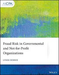Fraud Risk in Governmental and Not-for-Profit Organizations by Lynda Dennis