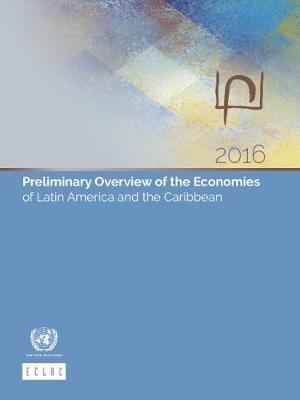 Preliminary overview of the economies of Latin America and the Caribbean 2016 by United Nations Economic Commission for Latin America and the Caribbean image