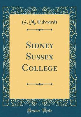 Sidney Sussex College (Classic Reprint) by G M Edwards image