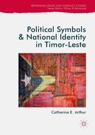 Political Symbols and National Identity in Timor-Leste by Catherine E Arthur image