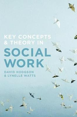 Key Concepts and Theory in Social Work by David Hodgson