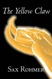 The Yellow Claw by Sax Rohmer, Fiction, Action & Adventure by Sax Rohmer