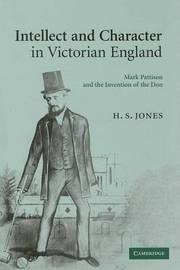 Intellect and Character in Victorian England by H.S. Jones