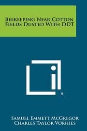 Beekeeping Near Cotton Fields Dusted with DDT by Samuel Emmett McGregor